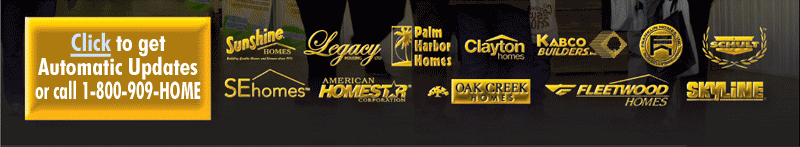 Sunshine Homes, Legacy Homes, Palm Harbor Homes, Clayton Homes, Kabco Builders, Franklin Homes, Schult, SE Homes, American HomeStar, Oak Creek Homes, Fleetwood Homes, Skyline